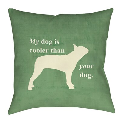 My Dog Is Cooler Than Your Dog Indoor/Outdoor Throw Pillow Size: 18 H x 18 W x 5 D