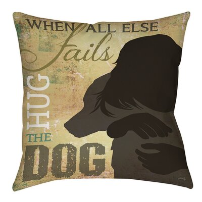 Hug the Dog Indoor/Outdoor Throw Pillow Size: 18 H x 18 W x 5 D