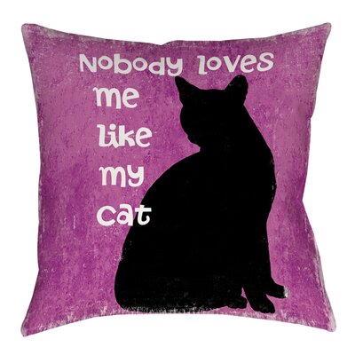 Nobody Loves Me Like My Cat Indoor/Outdoor Throw Pillow Size: 20 H x 20 W x 5 D