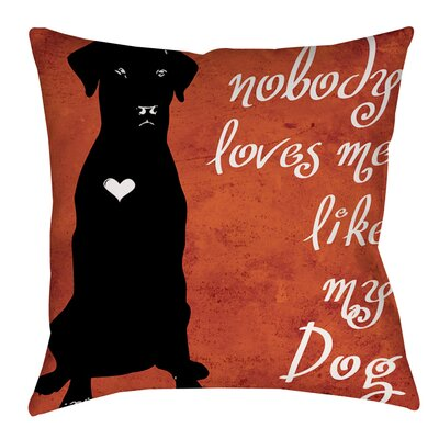 Nobody Loves Me Like My Dog Indoor/Outdoor Throw Pillow Size: 18 H x 18 W x 5 D