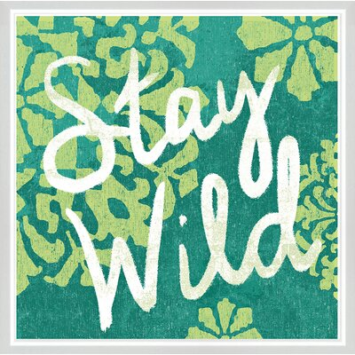 Stay Wild Framed Graphic Art Size: 36