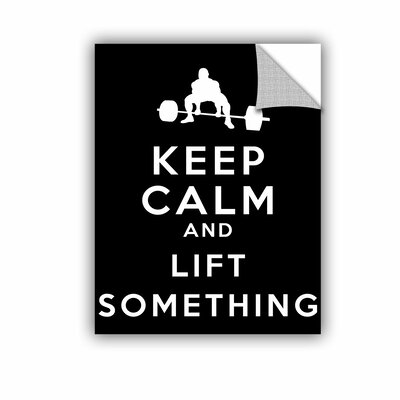 Keep Calm And Lift Something by Art D Signer Kcco Removable Textual Art Size: 18