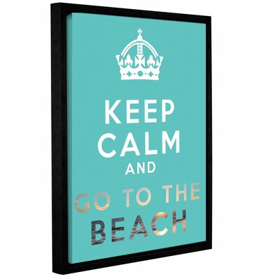 Keep Calm And Go To The Beach by Art D Signer Kcco Floater Framed Textual Art on Gallery-Wrapped Canvas Size: 24