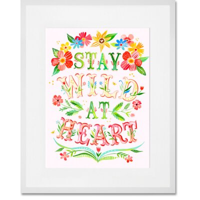 'Stay Wild at Heart' Framed Graphic Art Print Format: White Frame, Size: 15