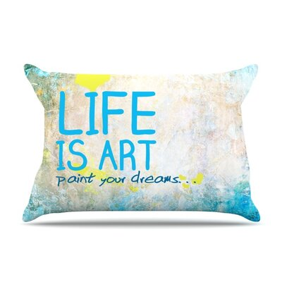 Life Is Art Featherweight Pillow Sham Size: Queen, Fabric: Woven Polyester