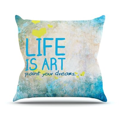 Life Is Art Throw Pillow Size: 20 H x 20 W 4.5 D