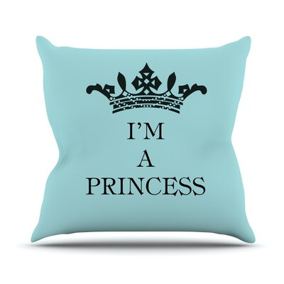 Im A Princess Throw Pillow Size: 18 H x 18 W