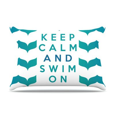 Keep Calm and Swim On by Nick Atkinson Featherweight Pillow Sham Size: Queen, Fabric: Woven Polyester