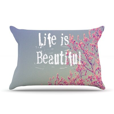 Life is Beautiful by Rachel Burbee Featherweight Pillow Sham Size: Queen, Fabric: Woven Polyester