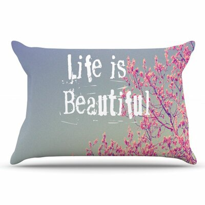 Life Is Beautiful Pillowcase Size: King