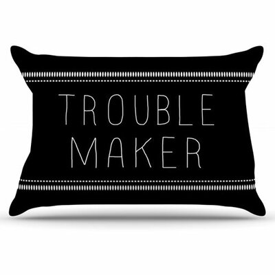 Trouble Maker Pillowcase Size: Standard