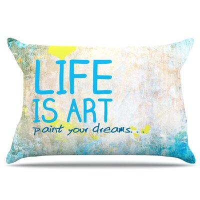 Life Is Art Pillowcase Size: King