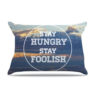 Stay Hungry by Skye Zambrana Featherweight Pillow Sham Size: King, Fabric: Woven Polyester
