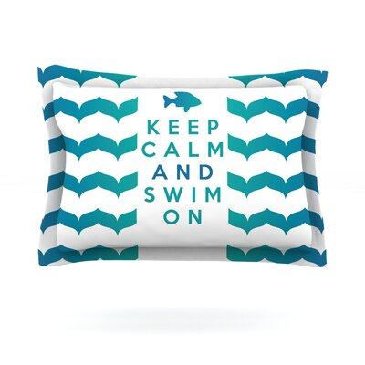 Keep Calm and Swim On by Nick Atkinson Featherweight Pillow Sham Size: Queen, Fabric: Cotton