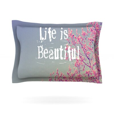 Life is Beautiful by Rachel Burbee Featherweight Pillow Sham Size: Queen, Fabric: Cotton