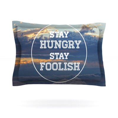 Stay Hungry by Skye Zambrana Featherweight Pillow Sham Size: King, Fabric: Cotton