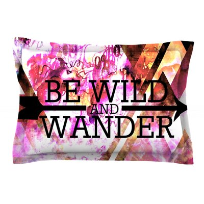Be Wild and Wander by Ebi Emporium Featherweight Pillow Sham Size: Queen, Fabric: Cotton