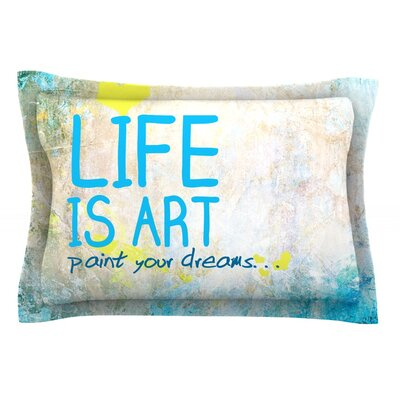 Life Is Art Featherweight Pillow Sham Size: King, Fabric: Cotton