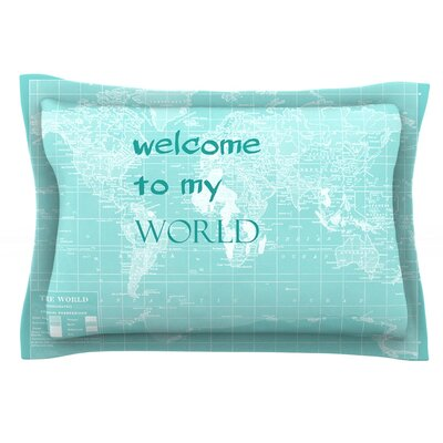 Welcome to my World Quote by Catherine Holcombe Featherweight Pillow Sham Size: Queen, Fabric: Cotton