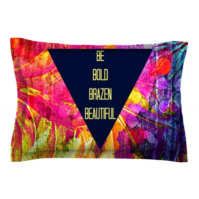 Be Bold Brazen Beautiful by Ebi Emporium Featherweight Pillow Sham Size: Queen, Fabric: Cotton
