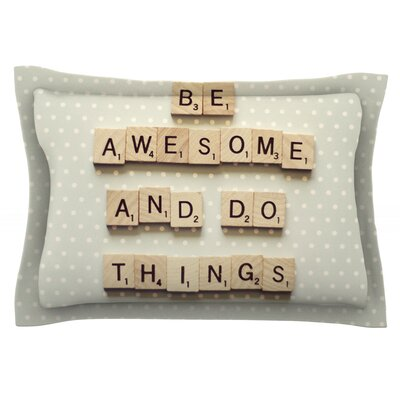 Be Awesome And Do Things by Cristina Mitchell Featherweight Pillow Sham Size: Queen, Fabric: Cotton