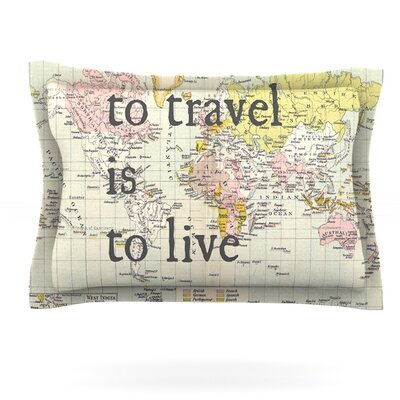 To Travel Is To Live by Catherine Holcombe Featherweight Pillow Sham Size: King, Fabric: Cotton