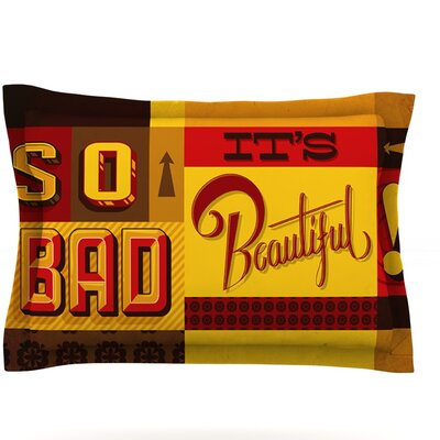 So Bad Its Beautiful by Roberlan Featherweight Pillow Sham Size: Queen, Fabric: Cotton