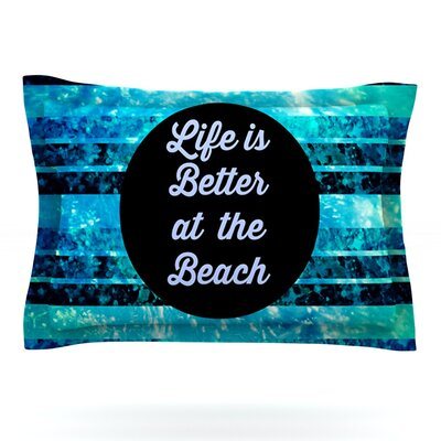 Life is Better at the Beach by Ebi Emporium Featherweight Pillow Sham Size: Queen, Fabric: Cotton