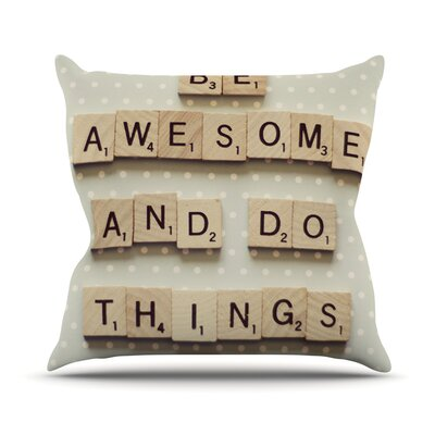 Be Awesome And Do Things by Cristina Mitchell Wooden Letters Throw Pillow Size: 16 H x 16 W x 1 D