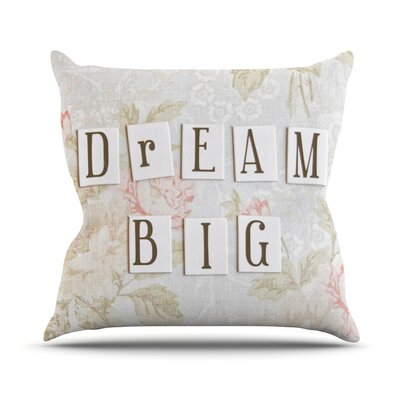 Dream Big by Debbra Obertanec Quote Floral Throw Pillow Size: 18 H x 18 W x 1 D