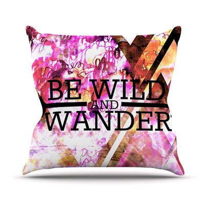 Be Wild and Wander by Ebi Emporium Throw Pillow Size: 20 H x 20 W x 4 D