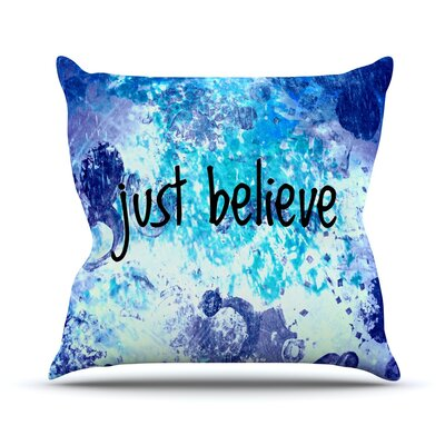 Just Believe by Ebi Emporium Throw Pillow Size: 18 H x 18 W x 3 D