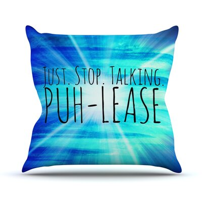 Puh-lease by Ebi Emporium Throw Pillow Size: 18 H x 18 W x 3 D