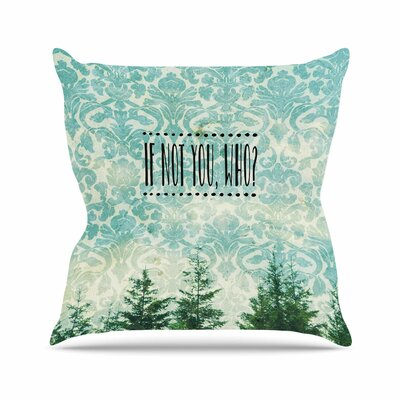 If Not You, Who? Throw Pillow Size: 18 H x 18 W