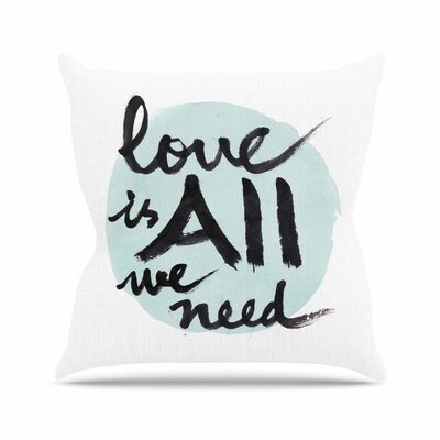 Love Is All We Need Throw Pillow Size: 26 H x 26 W