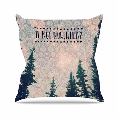 If Not Now, When? Throw Pillow Size: 16 H x 16 W