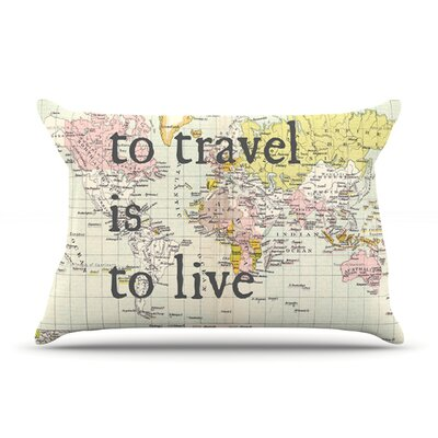 To Travel Is To Live by Catherine Holcombe Featherweight Pillow Sham Size: King, Fabric: Woven Polyester