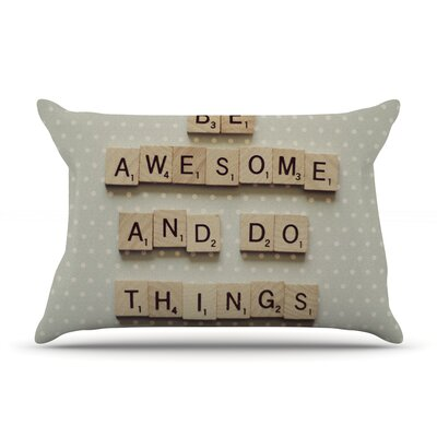 Be Awesome And Do Things by Cristina Mitchell Featherweight Pillow Sham Size: Queen, Fabric: Woven Polyester