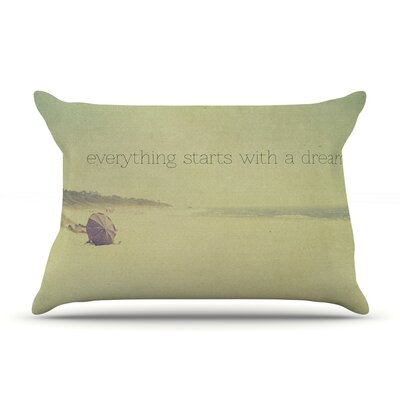 Everything Starts With A Dream by Ingrid Beddoes Featherweight Pillow Sham Size: Queen, Fabric: Woven Polyester