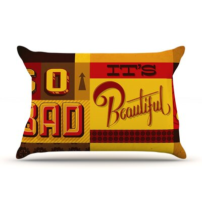 So Bad Its Beautiful by Roberlan Featherweight Pillow Sham Size: King, Fabric: Woven Polyester