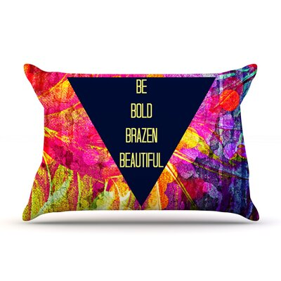 Be Bold Brazen Beautiful by Ebi Emporium Featherweight Pillow Sham Size: Queen, Fabric: Woven Polyester