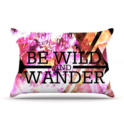 Be Wild and Wander by Ebi Emporium Featherweight Pillow Sham Size: King, Fabric: Woven Polyester