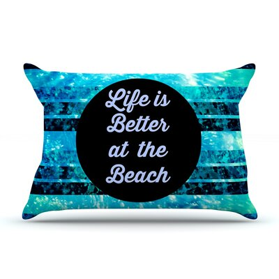 Life is Better at the Beach by Ebi Emporium Featherweight Pillow Sham Size: Queen, Fabric: Woven Polyester