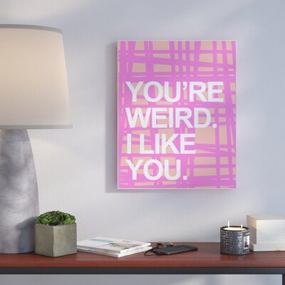 'You'Re Weird. I Like You' Textual Art Format: Plaque, Size: 10