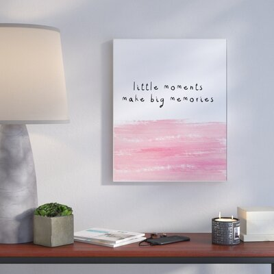 'Little Moments Make Big Memories' Textual Art Format: Plaque, Size: 10