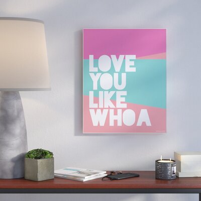 'Love You Like Whoa' Textual Art Format: Plaque, Size: 10