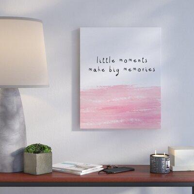 'Little Moments Make Big Memories' Textual Art Format: Canvas, Size: 20