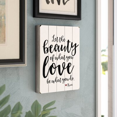 'The Beauty of What You Love' Rectangle Textual Art on Wood Size: 16