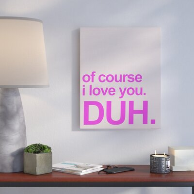 I Love You. Duh. Typography' Textual Art Format: Canvas, Size: 20