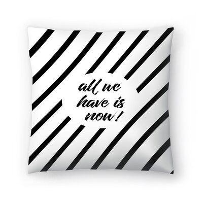 All We Have Is Now  Cross Striped Throw Pillow Size: 18 x 18